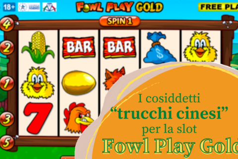 Trucchi cinesi per la slot Fowl Play Gold